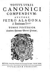 Totius iuris canonici compendium. Auctore Petro Alagona è societate Iesu. Tomus prior[-posterior] ..: Tomus posterior continens Epitomen Decreti Gratiani, Volume 2