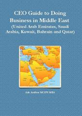 CEO Guide to Doing Business in Middle East: (United Arab Emirates, Saudi Arabia, Kuwait, Bahrain and Qatar)