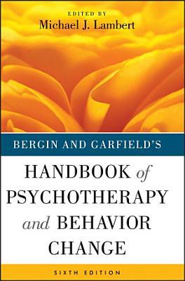 Bergin and Garfield s Handbook of Psychotherapy and Behavior Change