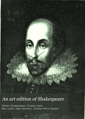 An Art Edition of Shakespeare: Classified as Comedies, Tragedies, Histories, and Sonnets, Each Part Arranged in Chronological Order : Including Also a List of Familiar Shakespearean Quotations
