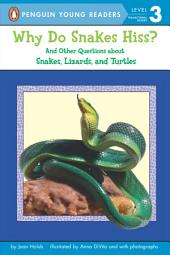 Why Do Snakes Hiss?: And Other Questions About Snakes, Lizards, and Turtles