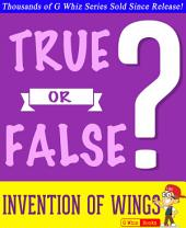 The Invention of Wings - True or False?: Fun Facts and Trivia Tidbits Quiz Game Books