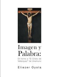Imagen Y Palabra En Torno A El Cristo De Velazquez De Unamuno Book PDF