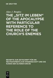 """The """"Sitz im Leben"""" of the Apocalypse with Particular Reference to the Role of the Church's Enemies"""