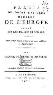 Précis du droit des gens moderne de l'Europe: fondé sur les traités et l'usage. Pour servir d'introduction à un cours politique et diplomatique