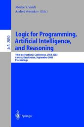 Logic for Programming, Artificial Intelligence, and Reasoning: 10th International Conference, LPAR 2003, Almaty, Kazakhstan, September 22-26, 2003, Proceedings