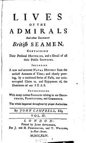 Lives of the admirals, and other eminent British seamen: containing their personal histories, and a detail of all their public services : including a new and accurate naval history from the earliest account of time; and, clearly proving by a continued series of facts, our uninterrupted claim to, and enjoyment of the dominion of our seas ... : the whole supported throughout by proper authorities, Volume 4