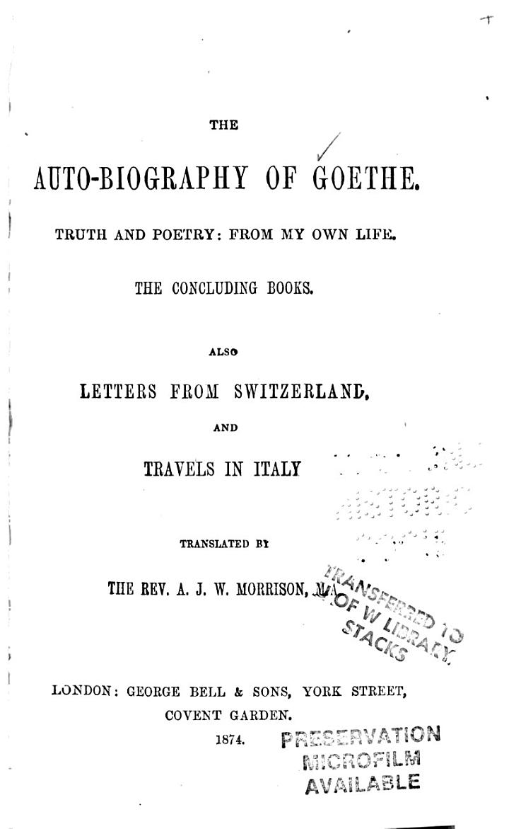 The Auto-biography of Goethe: The concluding books, also Letters from Switzerland, and Travels in Italy