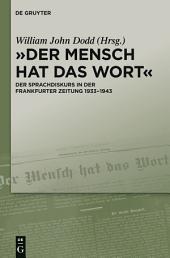 """""""Der Mensch hat das Wort"""": Der Sprachdiskurs in der Frankfurter Zeitung 1933–1943"""