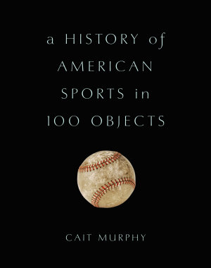 A History of American Sports in 100 Objects PDF