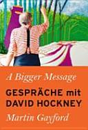 A Bigger Message   Gespr  che mit David Hockney PDF