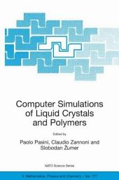 Computer Simulations of Liquid Crystals and Polymers: Proceedings of the NATO Advanced Research Workshop on Computational Methods for Polymers and Liquid Crystalline Polymers, Erice, Italy. 16-22 July 2003
