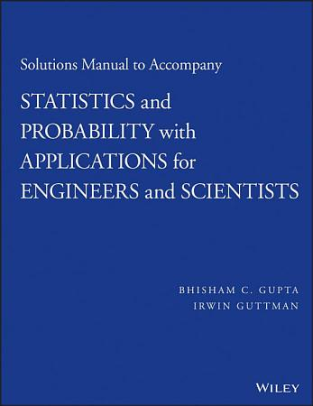 Solutions Manual to Accompany Statistics and Probability with Applications for Engineers and Scientists PDF