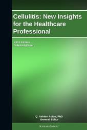 Cellulitis: New Insights for the Healthcare Professional: 2011 Edition: ScholarlyPaper