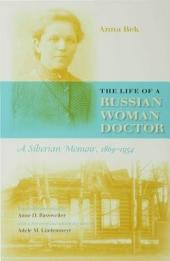 The Life of a Russian Woman Doctor: A Siberian Memoir, 1869-1954