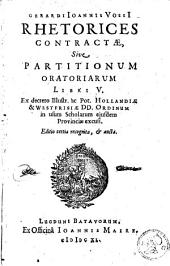 Rhetorices contractae, sive partitionum oratoriarum libri V....