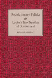 Revolutionary Politics And Locke S Two Treatises Of Government Book PDF