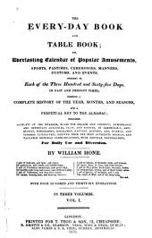 The Every-day Book and Table Book: Or, Everlasting Calandar of Popular Amusements, Sports, Pastimes, Ceremonies, Manners, Customs and Events ...