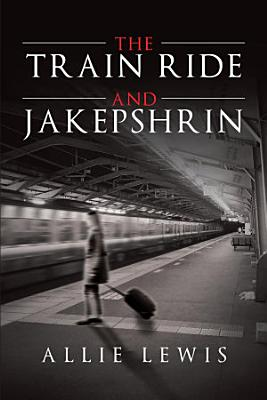 The Train Ride and Jakepshrin PDF