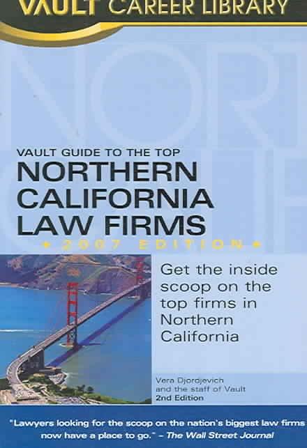 Vault Guide to the Top Northern California Law Firms, 2007 Edition