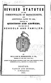 The Revised Statutes of the Commonwealth of Massachusetts: And Additional Laws to 1844, Reduced to Questions and Answers, for the Use of Schools and Families