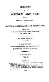 Elements of science and art, a familiar introduction to natural philosophy and chemistry
