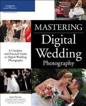 Mastering Digital Wedding Photography a complete and practical guide to digital wedding photography