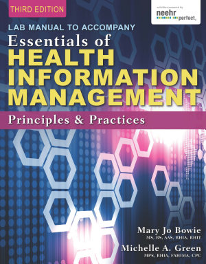 Lab Manual for Green Bowie s Essentials of Health Information Management  Principles and Practices  3rd
