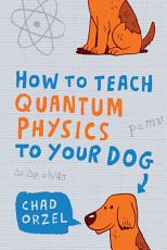 How to Teach Quantum Physics to Your Dog PDF