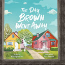 The Day Brown Went Away Book