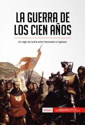 La guerra de los Cien Años: Un siglo de lucha entre franceses e ingleses