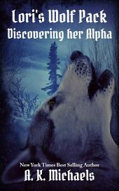 Lori's Wolf Pack, Discovering Her Alpha: Book 1