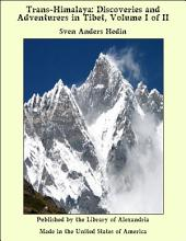 Trans-Himalaya: Discoveries and Adventurers in Tibet, Volume I of II