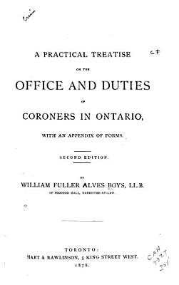 A Practical Treatise on the Office and Duties of Coroners in Ontario  with an Appendix of Forms PDF