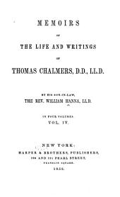 Memoirs of the life and writings of Thomas Chalmers: Volume 4