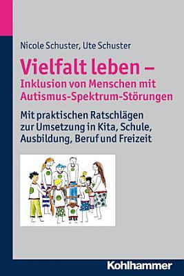 Vielfalt leben   Inklusion von Menschen mit Autismus Spektrum St  rungen PDF
