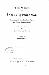 The Works of James Buchanan: Comprising His Speeches, State Papers, and Private Correspondence, Volume 12