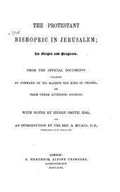 The Protestant Bishopric in Jerusalem: Its Origin and Progress : from the Official Documents Published by Command of His Majesty the King of Prussia, and from Other Authentic Sources