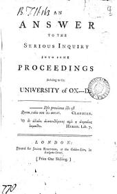 An Answer to the Serious Inquiry Into Some Proceedings Relating to the University of Ox---d..