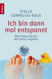 Ich bin dann mal entspannt: Wie Frauen besser mit Stress umgehen