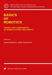 Basics of Robotics: Theory and Components of Manipulators and Robots