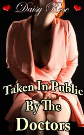 "Taken In Public By The Doctors: Book 2 of ""Stripped, Pumped, Milked"""