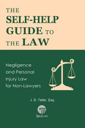 The Self-Help Guide to the Law: Negligence and Personal Injury Law for Non-Lawyers