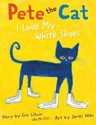 Pete The Cat I Love My White Shoes Book PDF