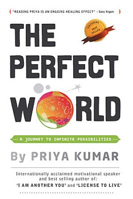 The Perfect World   A Journey To Infinite Possibilities