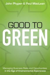Good to Green: Managing Business Risks and Opportunities in the Age of Environmental Awareness