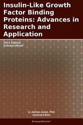Insulin-Like Growth Factor Binding Proteins: Advances in Research and Application: 2011 Edition: ScholarlyBrief
