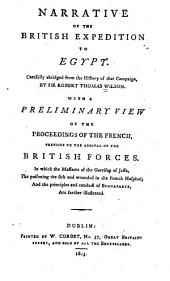 Narrative of the British Expedition to Egypt: Carefully Abridged from the History of that Campaign; with a Preliminary View of the Proceedings of the French Previous to the Arrival of the British Forces ...