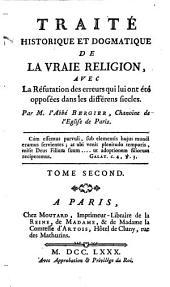 Traité Historique Et Dogmatique De La Vraie Religion: Avec La Réfutation des erreurs qui lui ont été opposées dans les différens siecles. 2