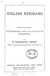 English epigrams, selected and arranged, with intr., notes and notices of the epigrammatists by W. D. Adams